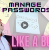 Manage Your Passwords - Like a BOSS!